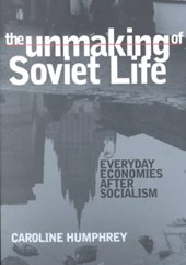 The Unmaking of Soviet Life