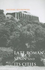Late Roman Spain and Its Cities | Pennsylvania State University) Kulikowski Michael (professor |