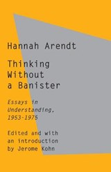 Thinking Without a Banister | Hannah Arendt |