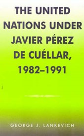 The United Nations under Javier Perez de Cuellar, 1982-1991