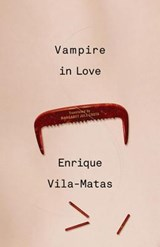 Vampire in Love | Enrique Vila-matas ; Margaret Jull Costa |