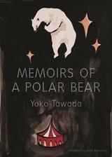 Memoirs of a Polar Bear | Yoko Tawada ; Susan Bernofsky |