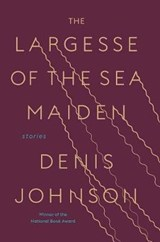 The Largesse of the Sea Maiden | Denis Johnson |