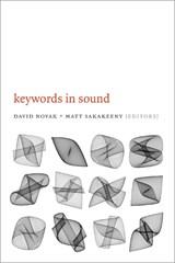 Keywords in Sound   Novak, David ; Sakakeeny, Matt  