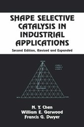Shape Selective Catalysis in Industrial Applications, Second Edition,