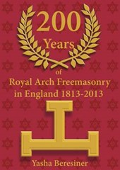 200 Years of Royal Arch Freemasonry in England 1813-2013