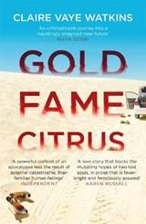 Gold fame citrus   Claire Vaye Watkins  