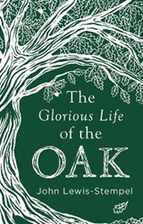 The Glorious Life of the Oak | John Lewis-Stempel |