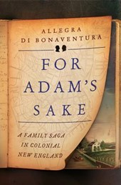 For Adam's Sake - A Family Saga in Colonial New England