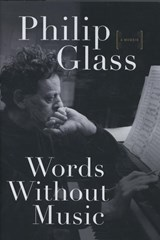 Words Without Music - A Memoir   Philip Glass  
