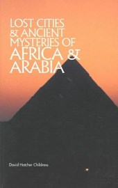 Lost Cities & Ancient Mysteries of Africa and Arabia