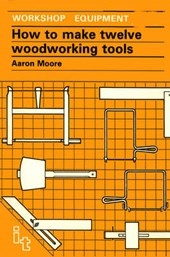 How to Make Twelve Woodworking Tools