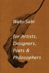 Wabi-sabi : for artists, designers, poets and designers