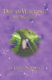 Dreamwalking My Mother
