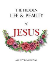 The Hidden Life and Beauty of Jesus