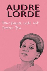 Your Silence Will Not Protect You | Audre Lorde |