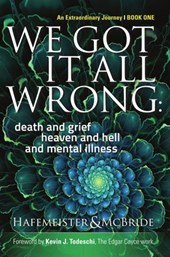 We Got It All Wrong: death and grief, heaven and hell and mental illness