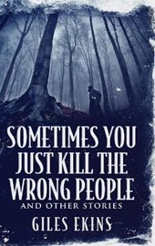 Sometimes You Just Kill The Wrong People and Other Stories