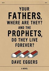 Your Fathers, Where Are They? And the Prophets, Do They Live Forever? | Dave Eggers |