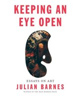 Keeping an Eye Open | Julian Barnes | 9781101874783