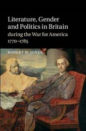 Literature, Gender and Politics in Britain during the War for America, 1770-1785