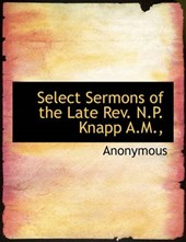 Select Sermons of the Late REV. N.P. Knapp A.M.,