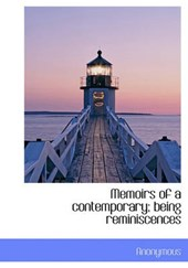 Memoirs of a Contemporary; Being Reminiscences