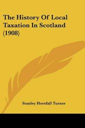 The History Of Local Taxation In Scotland (1908)
