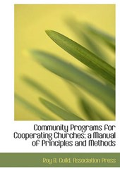 Community Programs for Cooperating Churches; A Manual of Principles and Methods