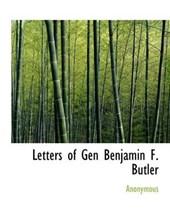 Letters of Gen Benjamin F. Butler