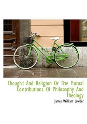 Thought and Religion or the Mutual Contributions of Philosophy and Theology