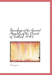 Proceedings of the General Assembly of the Church of Scotland. 1843