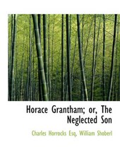 Horace Grantham; Or, the Neglected Son