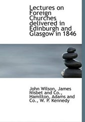 Lectures on Foreign Churches Delivered in Edinburgh and Glasgow in 1846