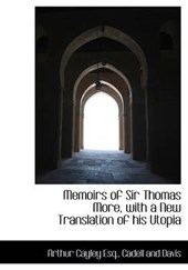 Memoirs of Sir Thomas More, with a New Translation of His Utopia