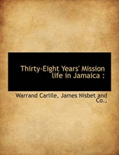 Thirty-Eight Years' Mission Life in Jamaica