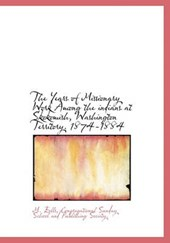 The Years of Missionary Work Among the Indians at Skokomish, Washington Territory. 1874-1884