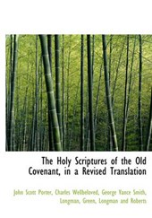 The Holy Scriptures of the Old Covenant, in a Revised Translation