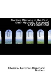 Modern Missions in the East, Their Methods, Successes and Limitations