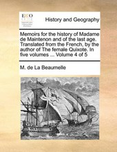 Memoirs for the History of Madame de Maintenon and of the Last Age. Translated from the French, by the Author of the Female Quixote. in Five Volumes ... Volume 4 of 5