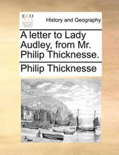 A Letter to Lady Audley, from Mr. Philip Thicknesse.