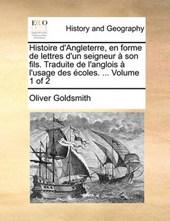 Histoire D'Angleterre, En Forme de Lettres D'Un Seigneur Son Fils. Traduite de L'Anglois L'Usage Des Coles. ... Volume 1 of 2