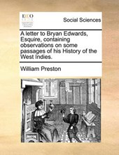 A Letter to Bryan Edwards, Esquire, Containing Observations on Some Passages of His History of the West Indies.
