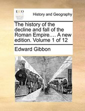 The History of the Decline and Fall of the Roman Empire.... a New Edition. Volume 1 of 12