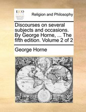 Discourses on Several Subjects and Occasions. by George Horne, ... the Fifth Edition. Volume 2 of 2