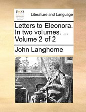 Letters to Eleonora. in Two Volumes. ... Volume 2 of 2