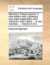 Spenser's Faerie Queene. a New Edition with a Glossary, and Notes Explanatory and Critical by John Upton ... in Two Volumes. ... Volume 2 of 2
