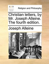 Christian Letters, by Mr. Joseph Alleine. the Fourth Edition.