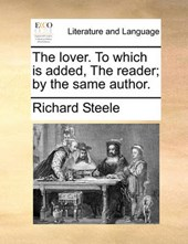 The Lover. to Which Is Added, the Reader; By the Same Author.