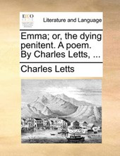 Emma; Or, the Dying Penitent. a Poem. by Charles Letts, ...